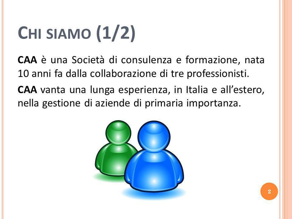C HI SIAMO (1/2) CAA è una Società di consulenza e formazione, nata 10 anni fa dalla collaborazione di tre professionisti.