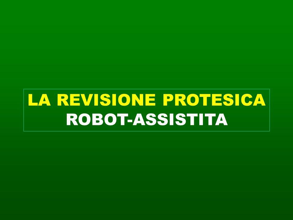 LA REVISIONE PROTESICA ROBOT-ASSISTITA
