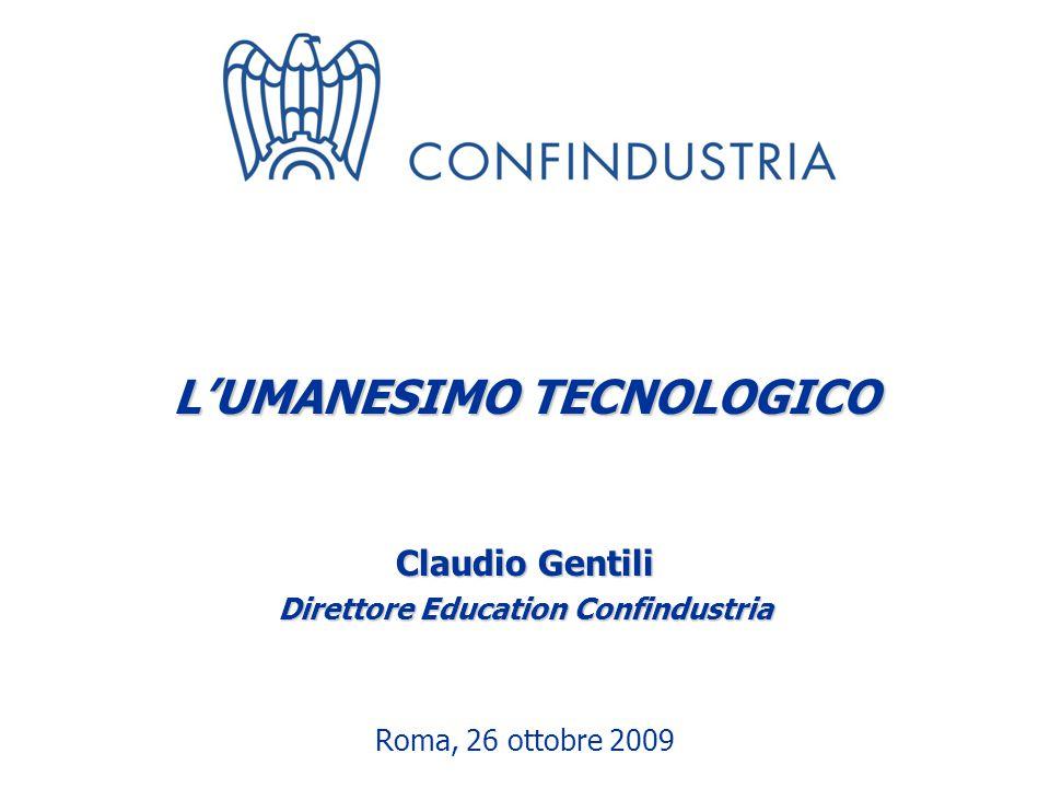 Roma, 26 ottobre 2009 L'UMANESIMO TECNOLOGICO Claudio Gentili Direttore Education Confindustria