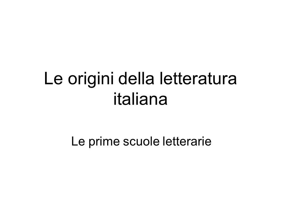 Le origini della letteratura italiana Le prime scuole letterarie