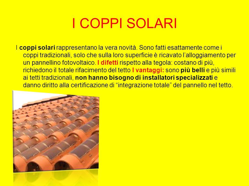 I COPPI SOLARI I coppi solari rappresentano la vera novità.