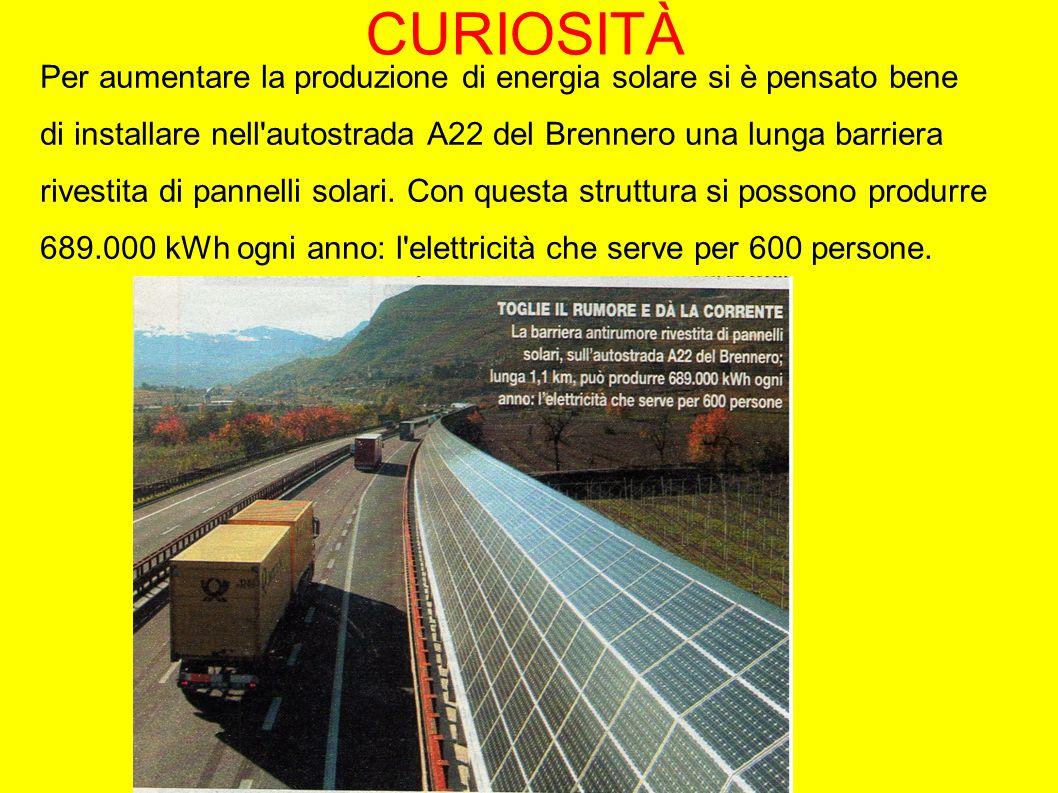 CURIOSITÀ Per aumentare la produzione di energia solare si è pensato bene di installare nell autostrada A22 del Brennero una lunga barriera rivestita di pannelli solari.