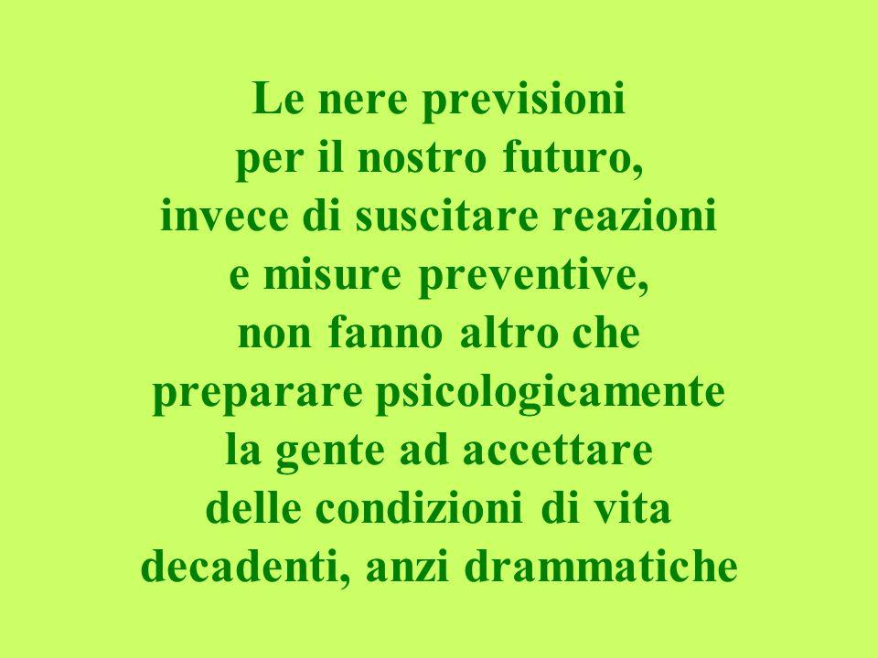Le nere previsioni per il nostro futuro, invece di suscitare reazioni e misure preventive, non fanno altro che preparare psicologicamente la gente ad accettare delle condizioni di vita decadenti, anzi drammatiche