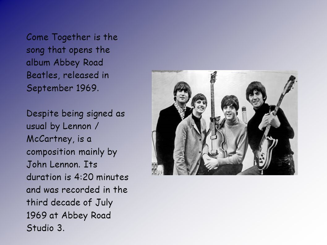 Come Together is the song that opens the album Abbey Road Beatles, released in September 1969.