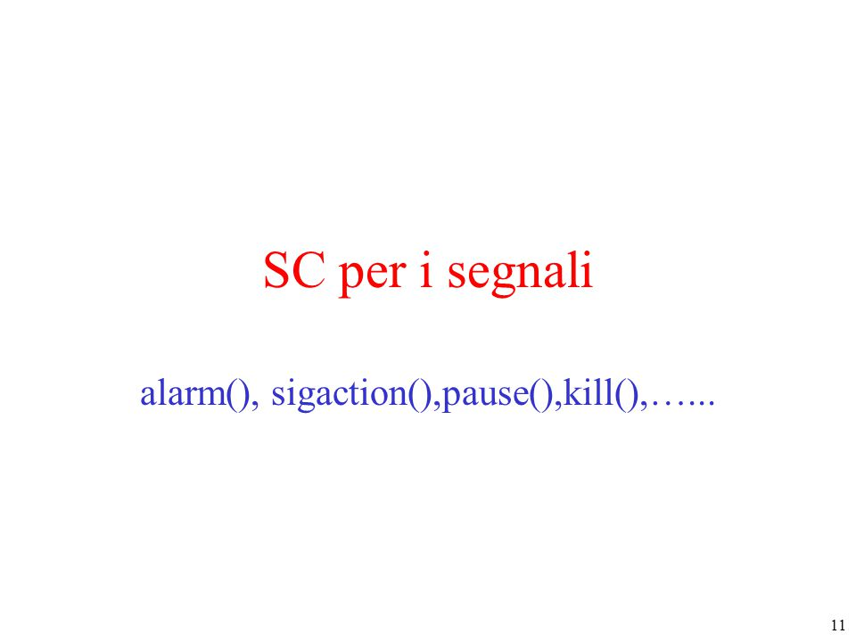 11 SC per i segnali alarm(), sigaction(),pause(),kill(),…...
