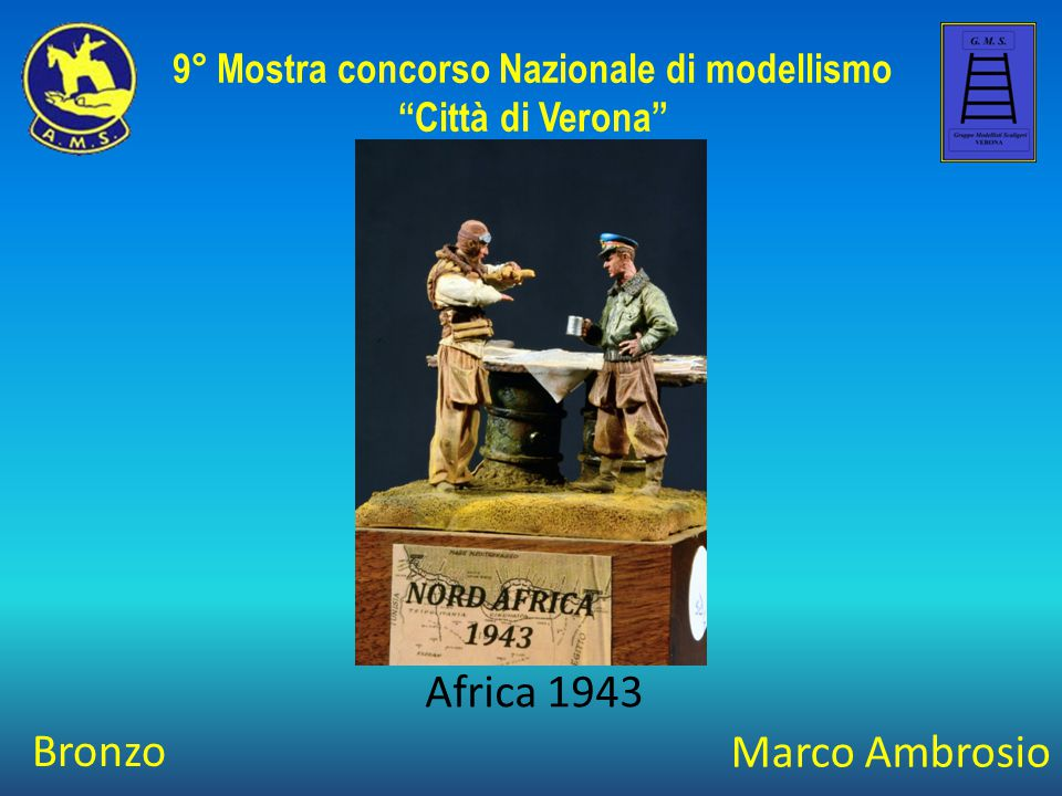 """Marco Ambrosio Africa 1943 9° Mostra concorso Nazionale di modellismo """"Città di Verona"""" Bronzo"""