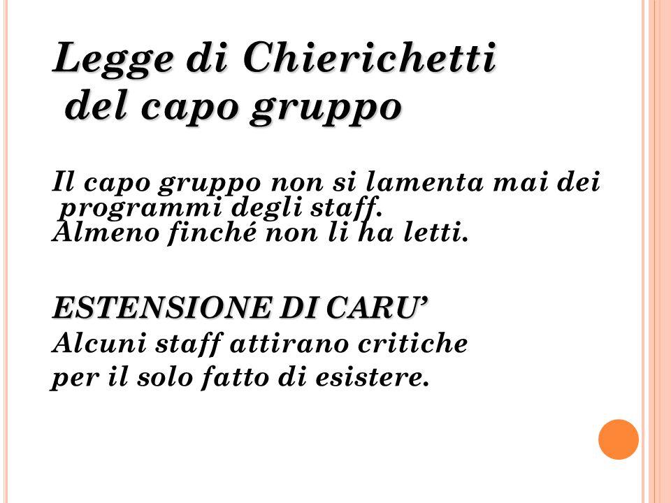 Legge di Chierichetti del capo gruppo del capo gruppo Il capo gruppo non si lamenta mai dei programmi degli staff. Almeno finché non li ha letti. ESTE