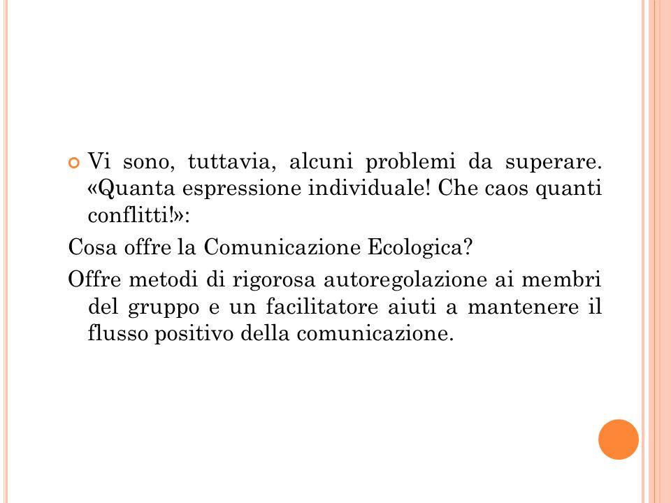 Vi sono, tuttavia, alcuni problemi da superare. «Quanta espressione individuale! Che caos quanti conflitti!»: Cosa offre la Comunicazione Ecologica? O