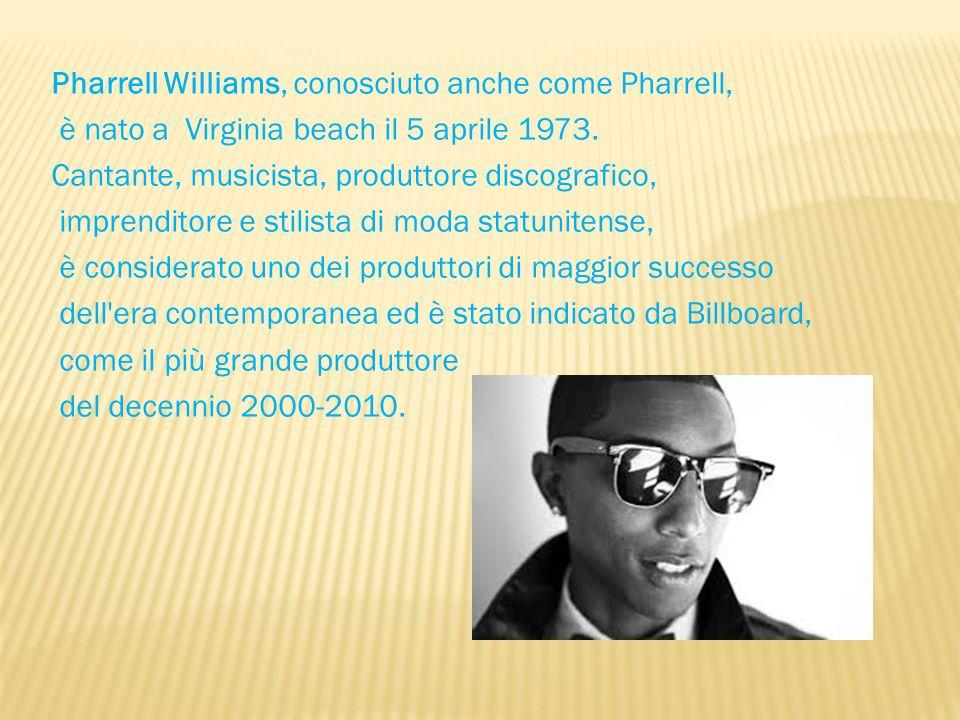 Pharrell Williams, conosciuto anche come Pharrell, è nato a Virginia beach il 5 aprile 1973.