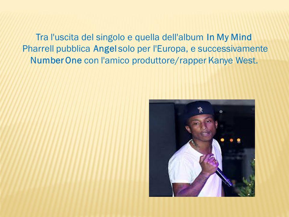 Tra l uscita del singolo e quella dell album In My Mind Pharrell pubblica Angel solo per l Europa, e successivamente Number One con l amico produttore/rapper Kanye West.
