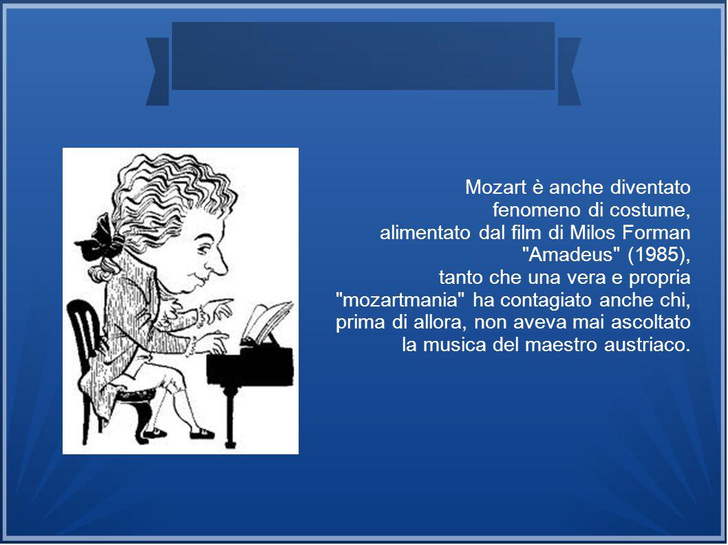 Mozart è anche diventato fenomeno di costume, alimentato dal film di Milos Forman