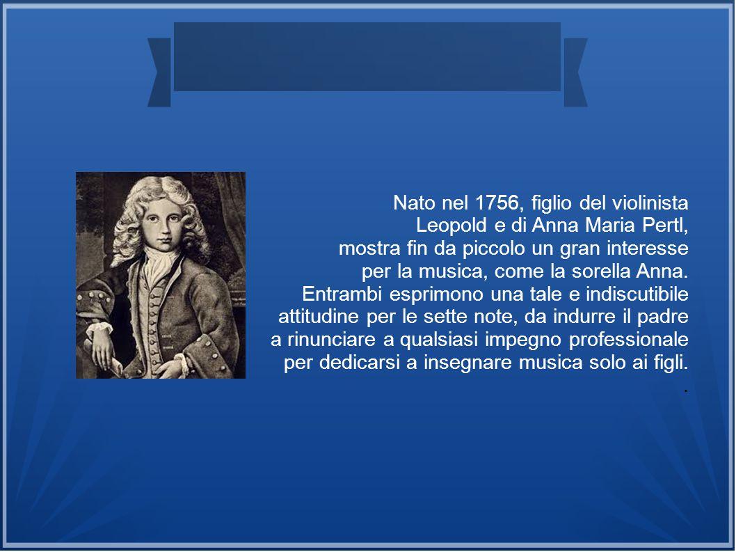 Nato nel 1756, figlio del violinista Leopold e di Anna Maria Pertl, mostra fin da piccolo un gran interesse per la musica, come la sorella Anna. Entra