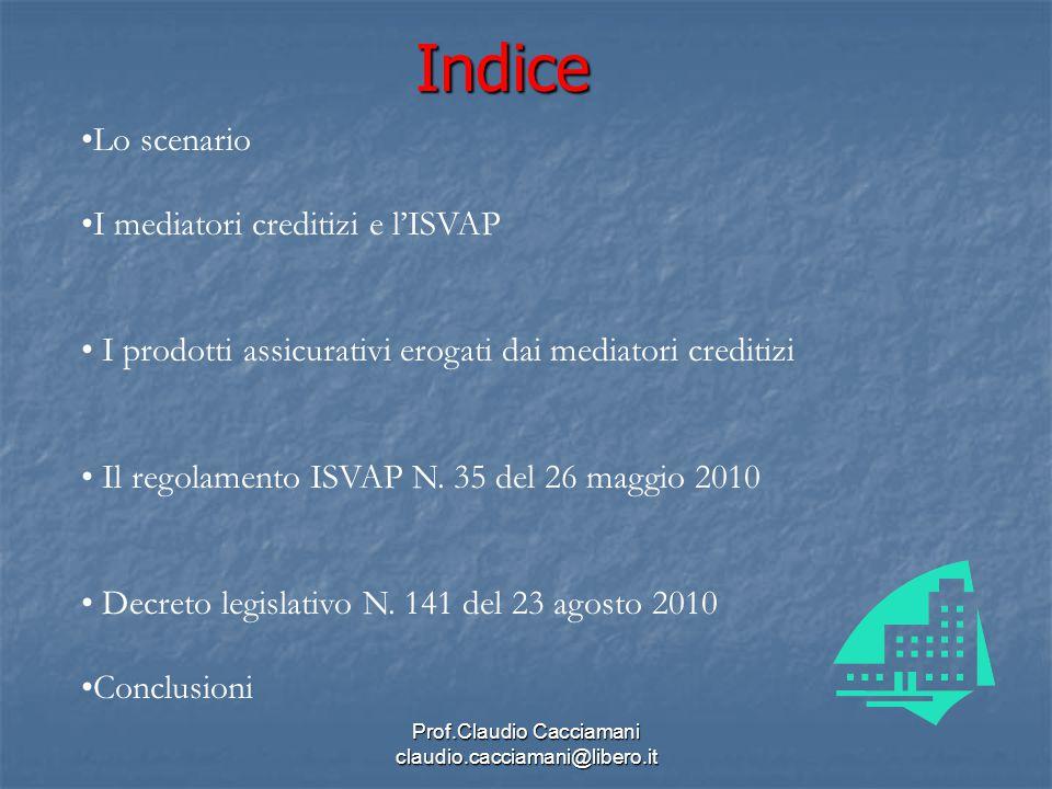 Prof.Claudio Cacciamani claudio.cacciamani@libero.itIndice Lo scenario I mediatori creditizi e l'ISVAP I prodotti assicurativi erogati dai mediatori creditizi Il regolamento ISVAP N.