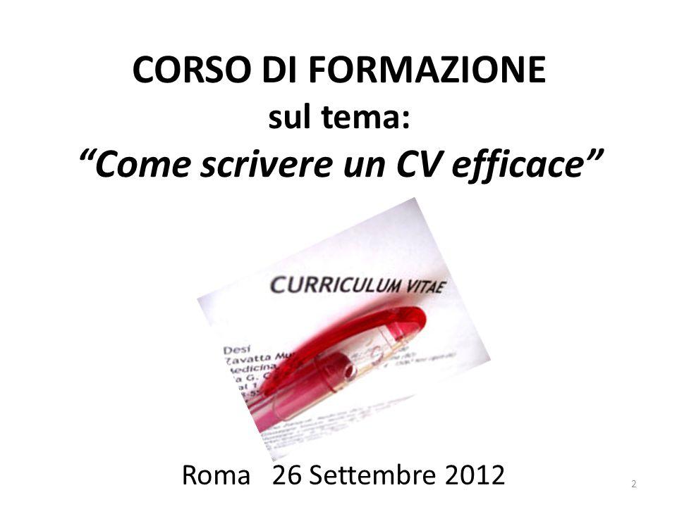 CORSO DI FORMAZIONE sul tema: Come scrivere un CV efficace Roma 26 Settembre 2012 2
