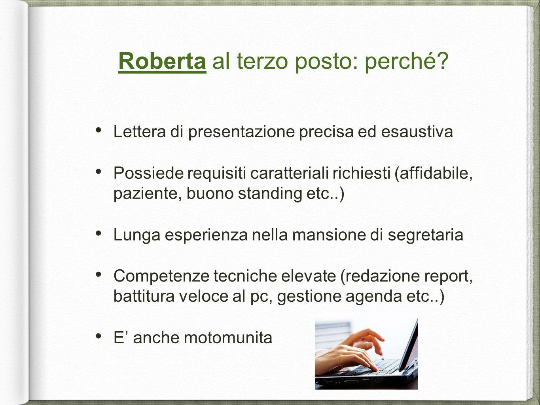 Roberta al terzo posto: perché? Lettera di presentazione precisa ed esaustiva Possiede requisiti caratteriali richiesti (affidabile, paziente, buono s