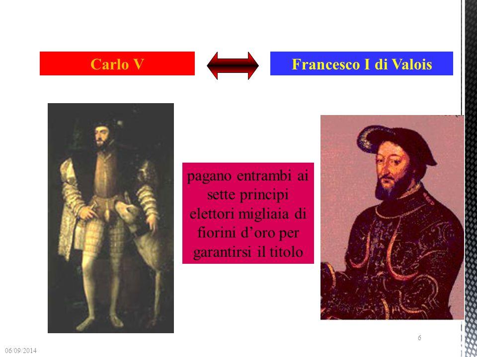 Carlo V Francesco I di Valois aspiravano al titolo di IMPERATORE l'imperatore veniva eletto da sette principi tedeschi 06/09/2014 5