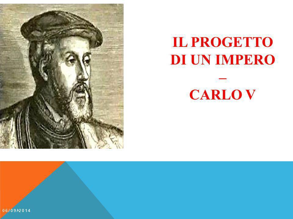 IL PROGETTO DI UN IMPERO – CARLO V 06/09/2014 1