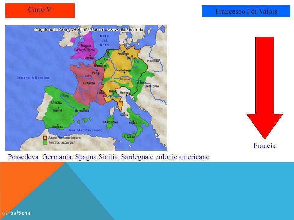 Carlo V Francesco I di Valois Possedeva Germania, Spagna,Sicilia, Sardegna e colonie americane Francia 06/09/2014 4