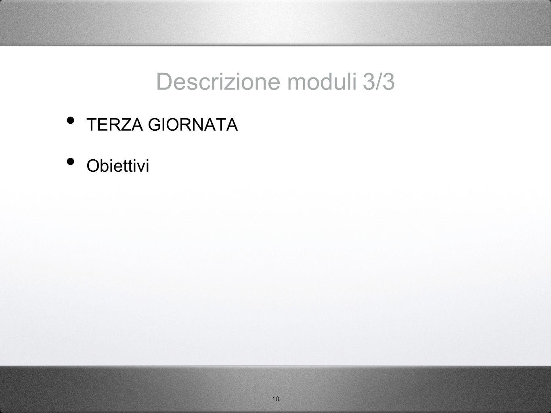 10 Descrizione moduli 3/3 TERZA GIORNATA Obiettivi