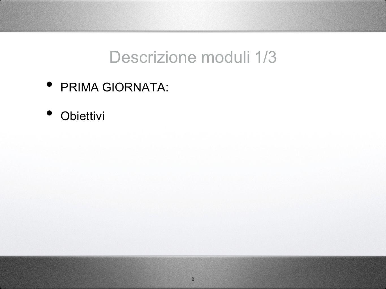 8 Descrizione moduli 1/3 PRIMA GIORNATA: Obiettivi
