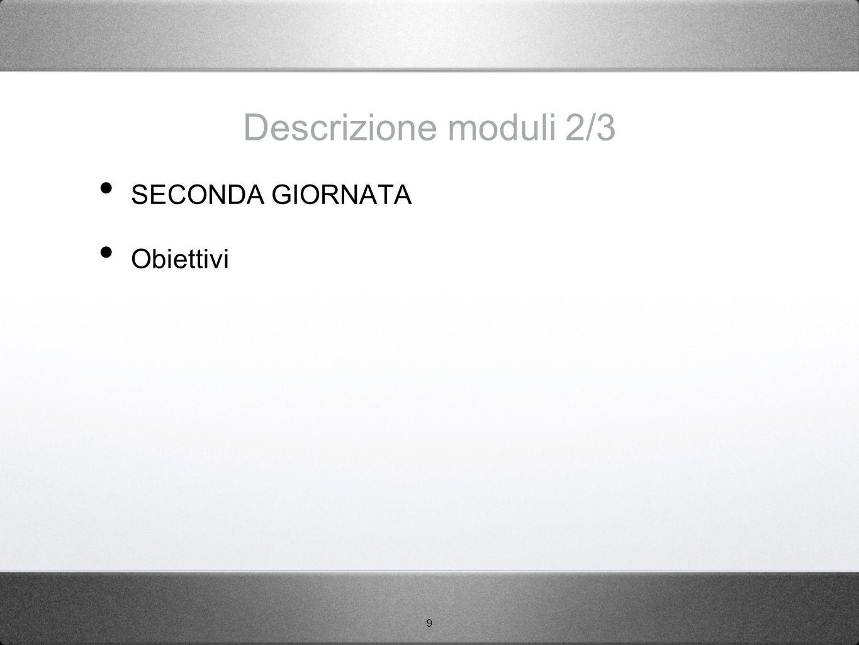 9 Descrizione moduli 2/3 SECONDA GIORNATA Obiettivi