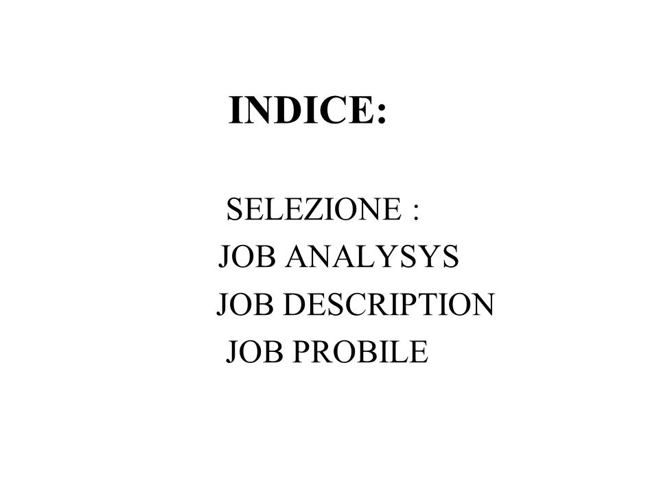 INDICE: SELEZIONE : JOB ANALYSYS JOB DESCRIPTION JOB PROBILE