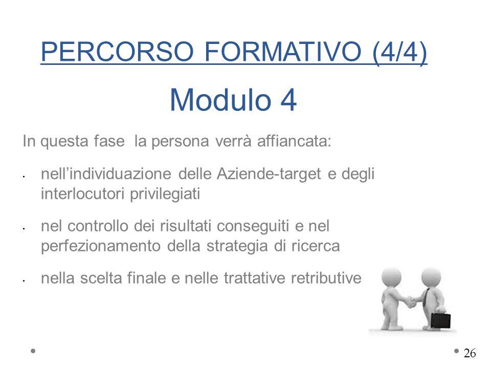 PERCORSO FORMATIVO (4/4) Modulo 4 In questa fase la persona verrà affiancata: nell'individuazione delle Aziende-target e degli interlocutori privilegi