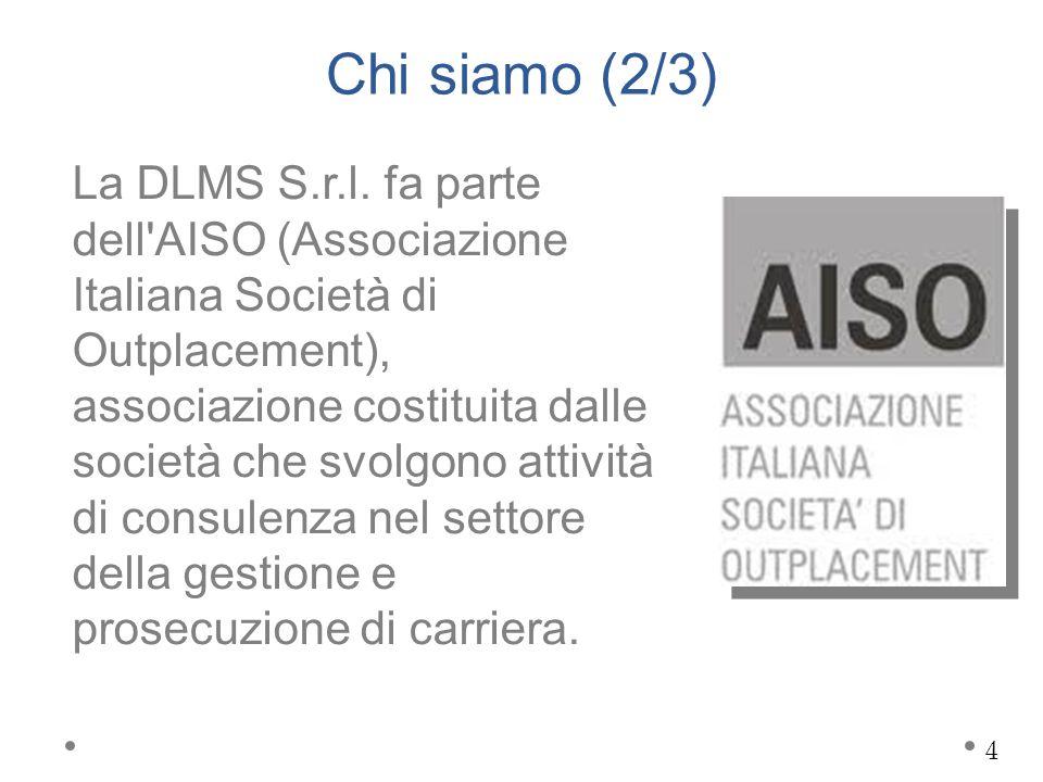 Chi siamo (2/3) La DLMS S.r.l. fa parte dell'AISO (Associazione Italiana Società di Outplacement), associazione costituita dalle società che svolgono