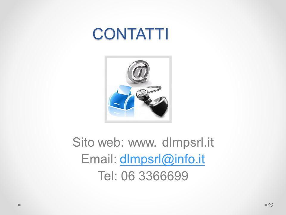 CONTATTI CONTATTI Sito web: www. dlmpsrl.it Email: dlmpsrl@info.itdlmpsrl@info.it Tel: 06 3366699 22