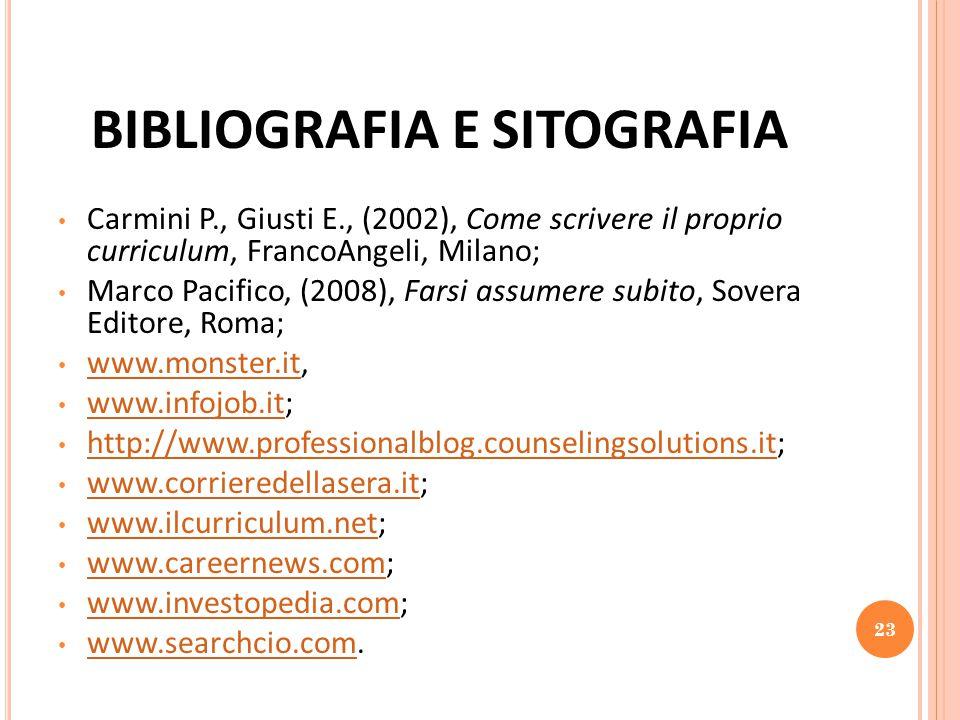BIBLIOGRAFIA E SITOGRAFIA Carmini P., Giusti E., (2002), Come scrivere il proprio curriculum, FrancoAngeli, Milano; Marco Pacifico, (2008), Farsi assu