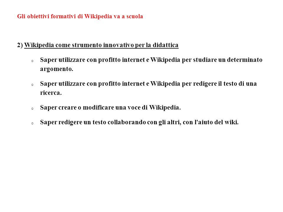 Gli obiettivi formativi di Wikipedia va a scuola 3) Responsabilità – spirito critico – condivisione: il buon uso di internet o Saper condividere le proprie conoscenze con gli altri, in modo collaborativo.
