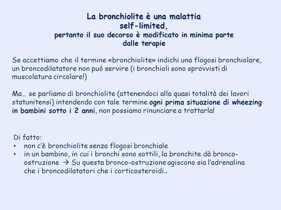 La bronchiolite è una malattia self-limited, pertanto il suo decorso è modificato in minima parte dalle terapie Se accettiamo che il termine «bronchio