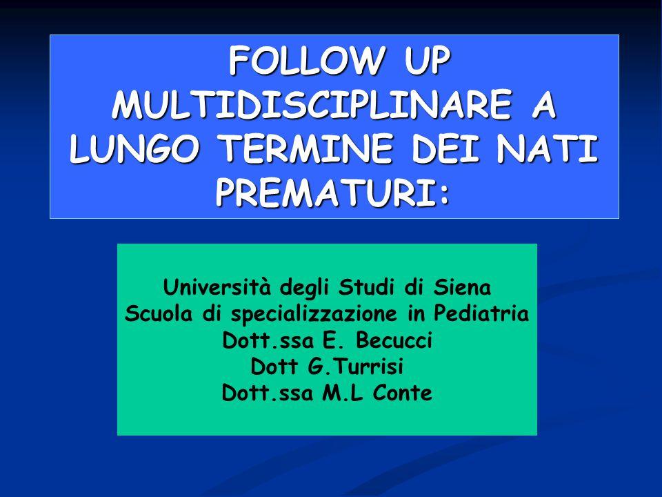 FOLLOW UP MULTIDISCIPLINARE A LUNGO TERMINE DEI NATI PREMATURI: Università degli Studi di Siena Scuola di specializzazione in Pediatria Dott.ssa E. Be