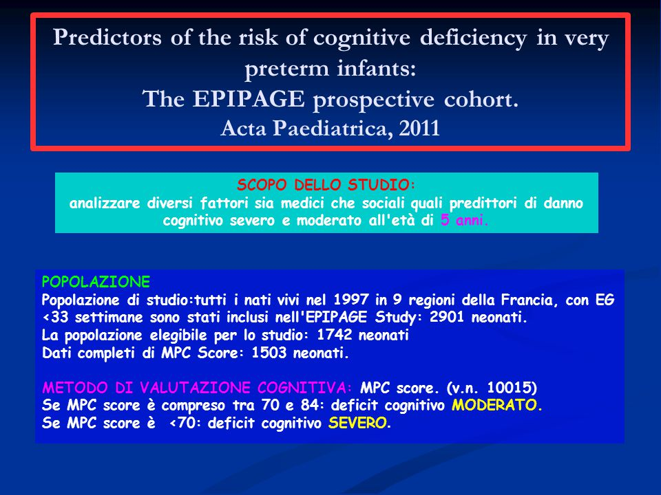 Predictors of the risk of cognitive deficiency in very preterm infants: The EPIPAGE prospective cohort. Acta Paediatrica, 2011 SCOPO DELLO STUDIO: ana