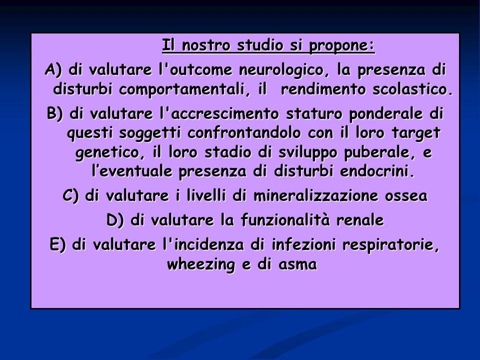 Il nostro studio si propone: A) di valutare l outcome neurologico, la presenza di disturbi comportamentali, il rendimento scolastico.