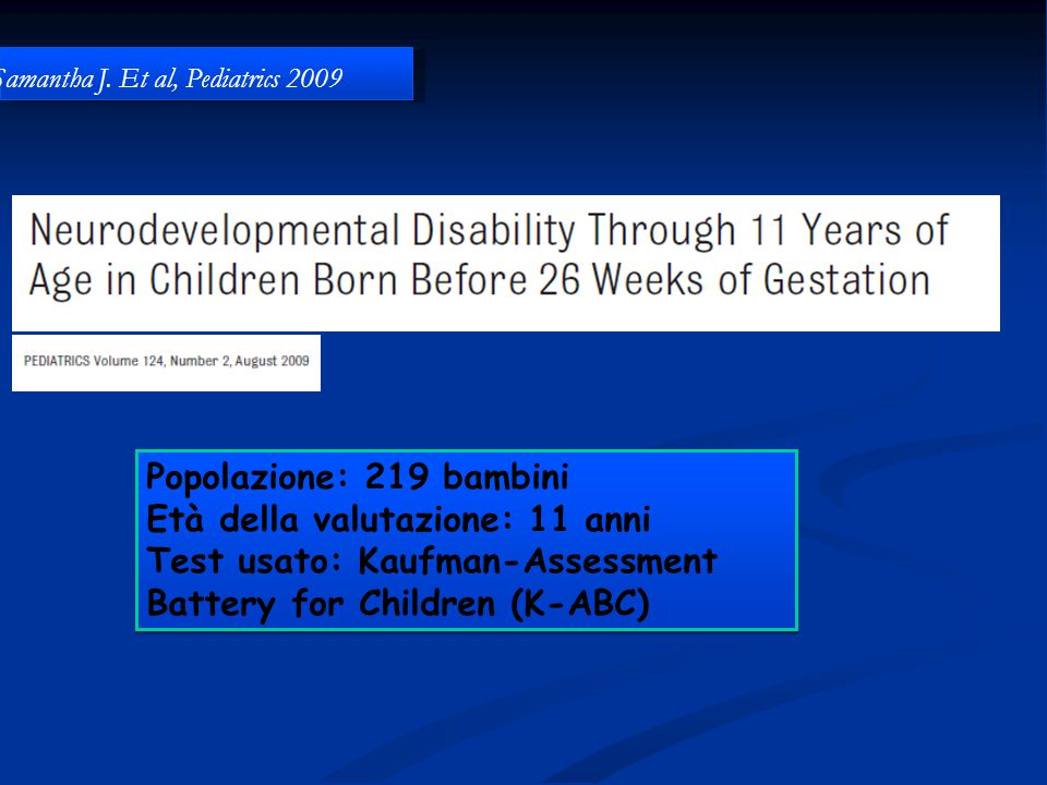 Popolazione: 219 bambini Età della valutazione: 11 anni Test usato: Kaufman-Assessment Battery for Children (K-ABC) Popolazione: 219 bambini Età della valutazione: 11 anni Test usato: Kaufman-Assessment Battery for Children (K-ABC) Samantha J.
