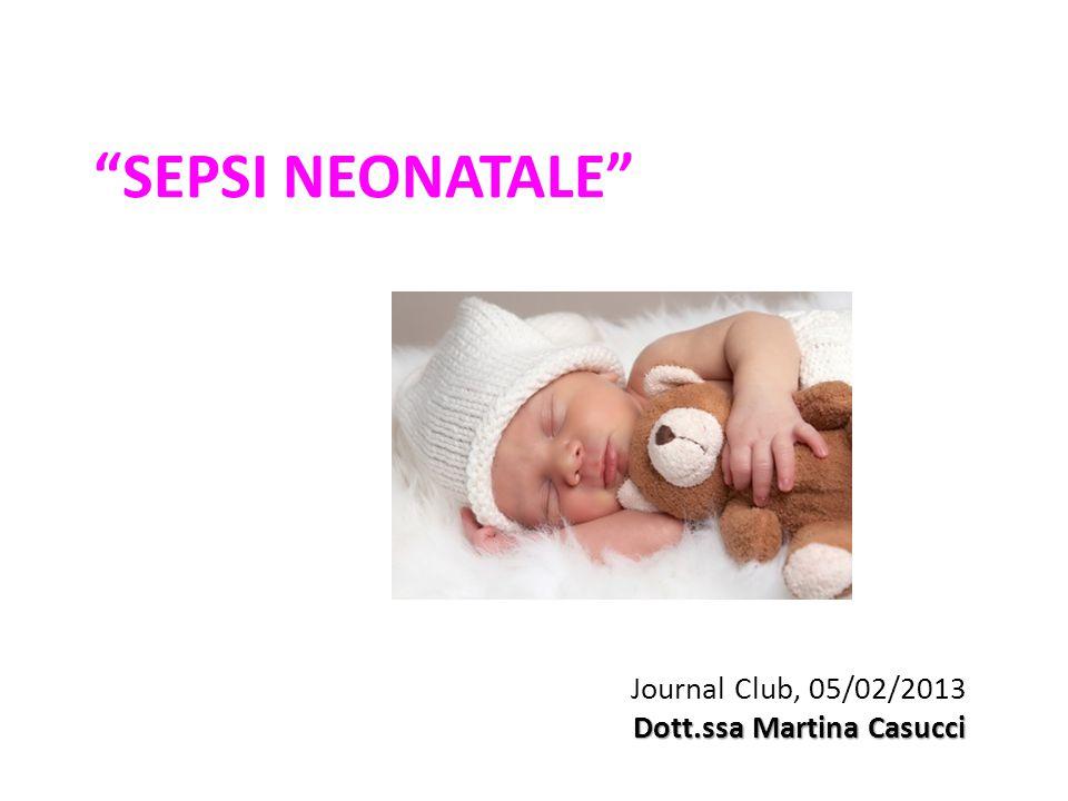 SEPSI NEONATALE Journal Club, 05/02/2013 Dott.ssa Martina Casucci