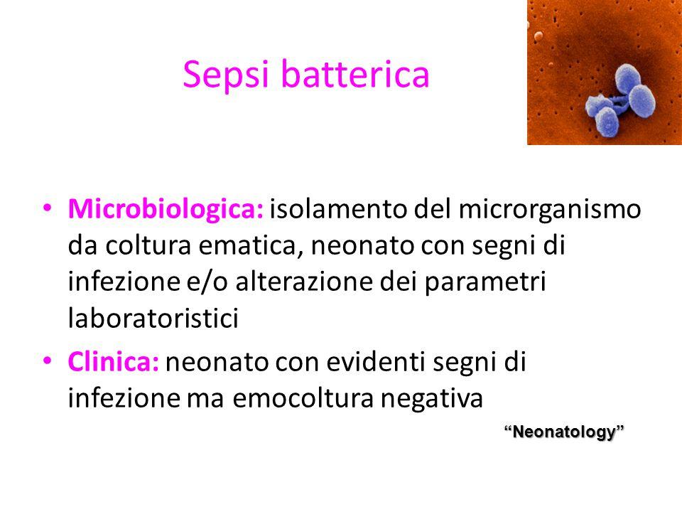 Sepsi batterica Gram +: Staphylococco aureus, enterococchi, GBS Gram -: E.