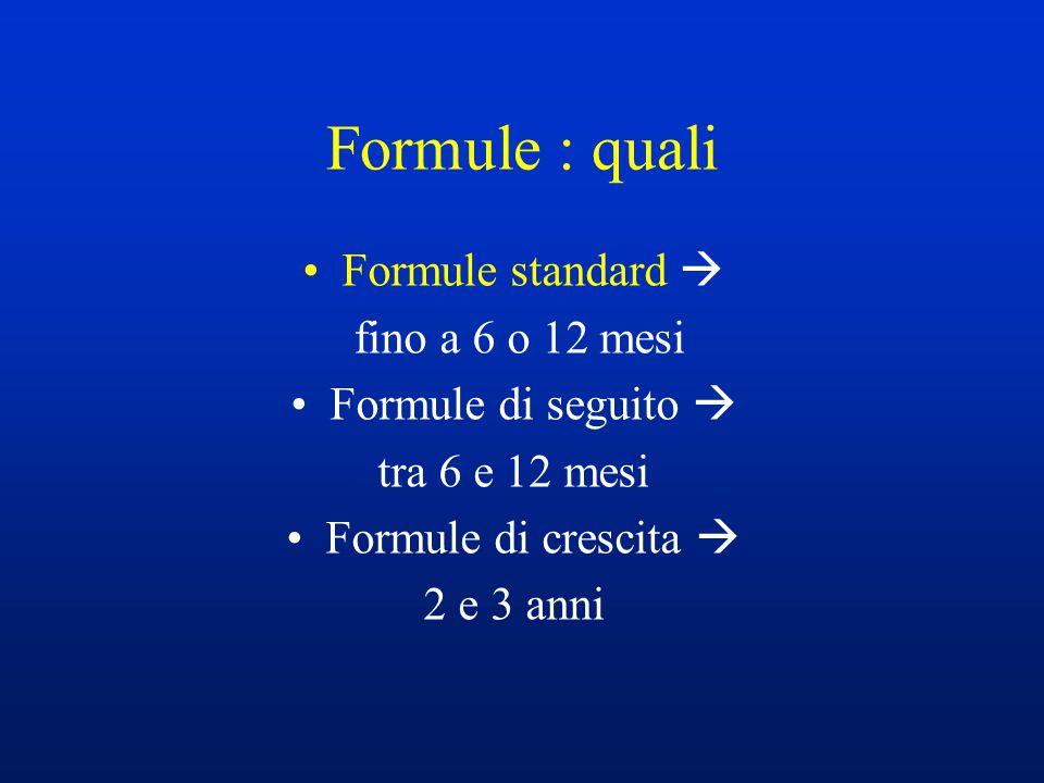 Formule : quali Formule standard  fino a 6 o 12 mesi Formule di seguito  tra 6 e 12 mesi Formule di crescita  2 e 3 anni