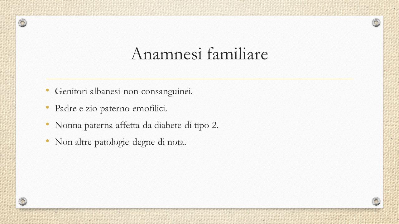 Anamnesi familiare Genitori albanesi non consanguinei. Padre e zio paterno emofilici. Nonna paterna affetta da diabete di tipo 2. Non altre patologie