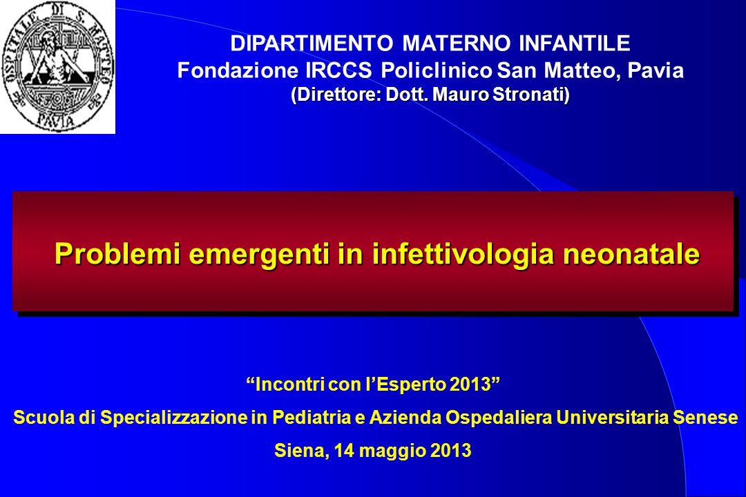 Problemi emergenti in infettivologia neonatale Problemi emergenti in infettivologia neonatale DIPARTIMENTO MATERNO INFANTILE Fondazione IRCCS Policlin