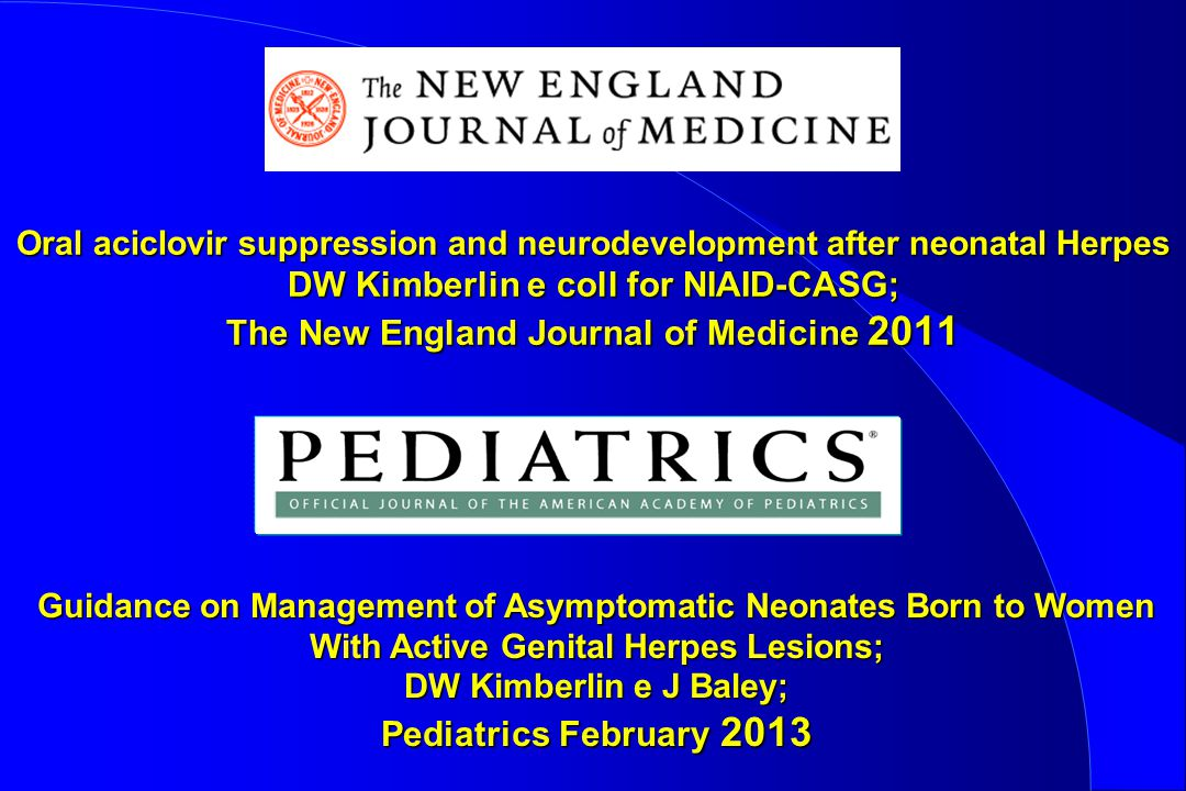 Oral aciclovir suppression and neurodevelopment after neonatal Herpes DW Kimberlin e coll for NIAID-CASG; The New England Journal of Medicine 2011 Gui