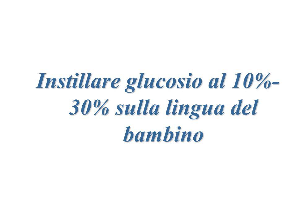 Instillare glucosio al 10%- 30% sulla lingua del bambino