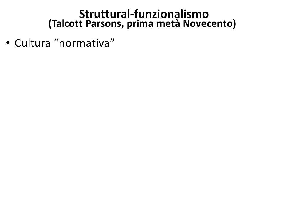 """Struttural-funzionalismo (Talcott Parsons, prima metà Novecento) Cultura """"normativa"""""""