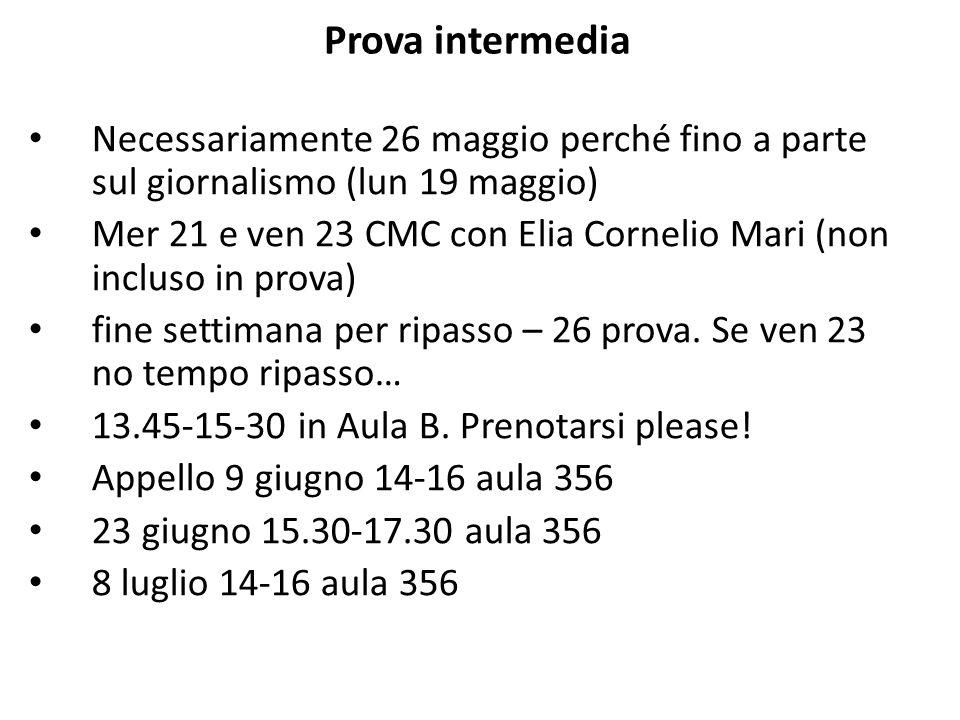 Prova intermedia Necessariamente 26 maggio perché fino a parte sul giornalismo (lun 19 maggio) Mer 21 e ven 23 CMC con Elia Cornelio Mari (non incluso