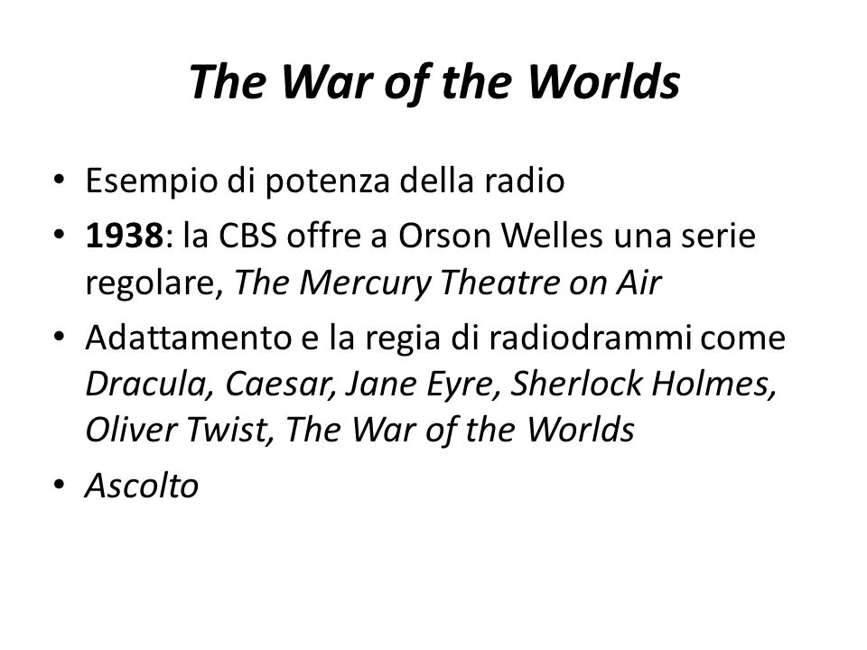 The War of the Worlds Esempio di potenza della radio 1938: la CBS offre a Orson Welles una serie regolare, The Mercury Theatre on Air Adattamento e la