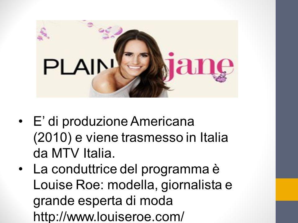 E' di produzione Americana (2010) e viene trasmesso in Italia da MTV Italia. La conduttrice del programma è Louise Roe: modella, giornalista e grande