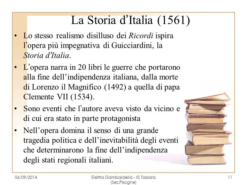 La Storia d'Italia (1561) Lo stesso realismo disilluso dei Ricordi ispira l'opera più impegnativa di Guicciardini, la Storia d'Italia. L'opera narra i