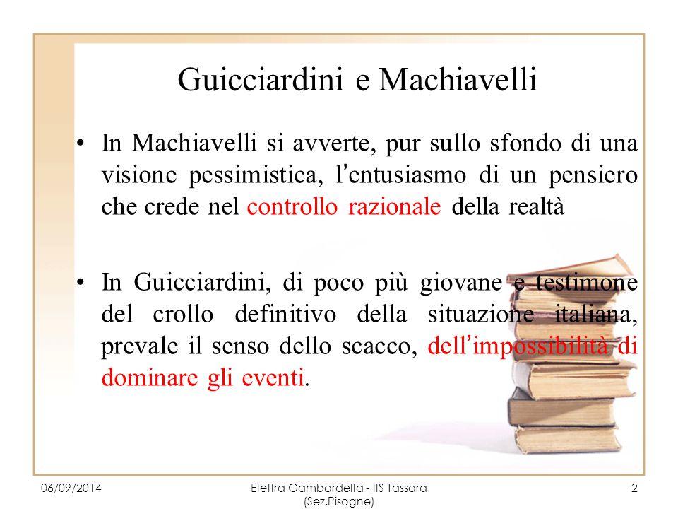 Guicciardini e Machiavelli In Machiavelli si avverte, pur sullo sfondo di una visione pessimistica, l'entusiasmo di un pensiero che crede nel controll