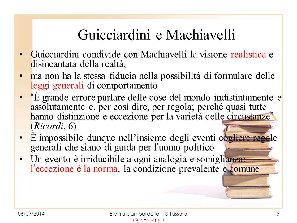 Guicciardini e Machiavelli Guicciardini condivide con Machiavelli la visione realistica e disincantata della realtà, ma non ha la stessa fiducia nella